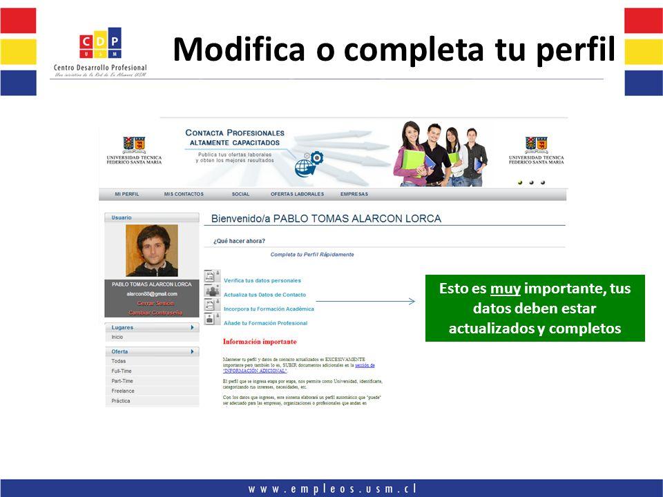 Modifica o completa tu perfil Esto es muy importante, tus datos deben estar actualizados y completos