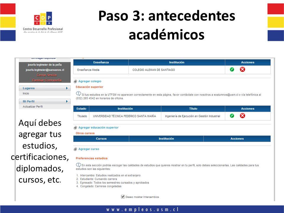 Paso 3: antecedentes académicos Aquí debes agregar tus estudios, certificaciones, diplomados, cursos, etc.