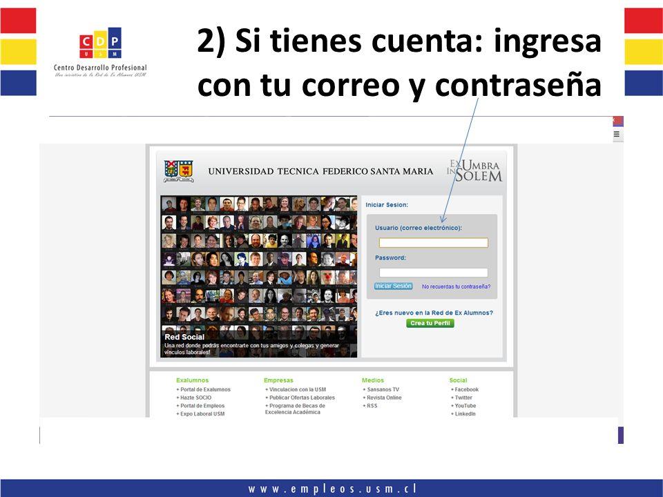 3) Si no recuerdas de tu usuario/clave: www.social.sansanos.cl/buscar-mi-cuenta