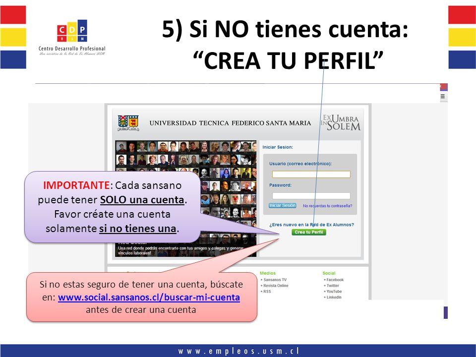 5) Si NO tienes cuenta: CREA TU PERFIL IMPORTANTE: Cada sansano puede tener SOLO una cuenta.