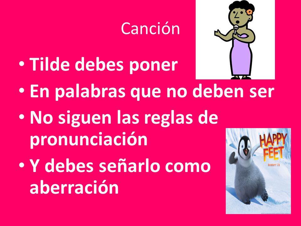 Canción Tilde debes poner En palabras que no deben ser No siguen las reglas de pronunciación Y debes señarlo como aberración