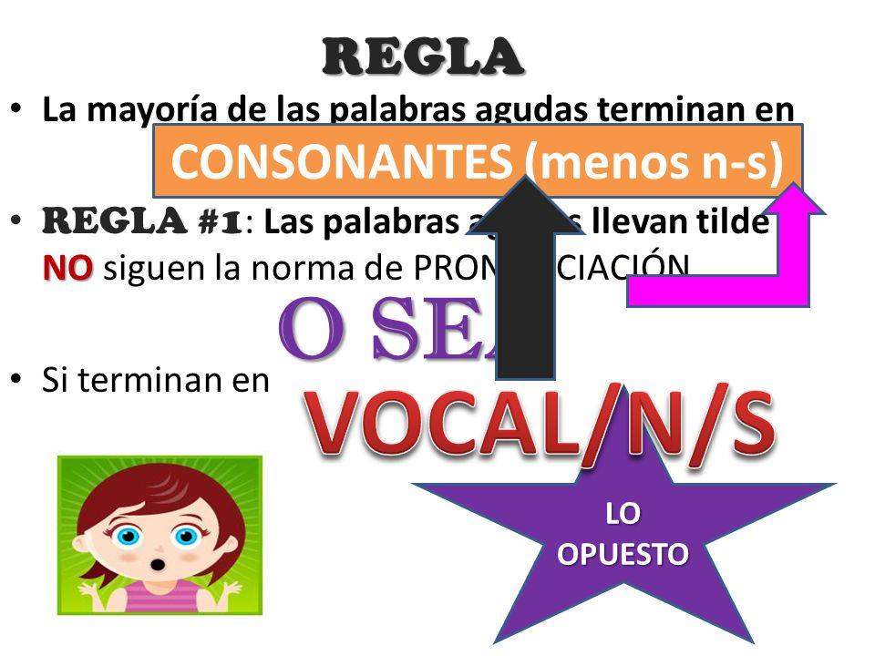 REGLA La mayoría de las palabras agudas terminan en NO REGLA #1 : Las palabras agudas llevan tilde SI NO siguen la norma de PRONUNCIACIÓN Si terminan