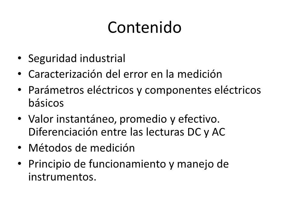 Contenido Seguridad industrial Caracterización del error en la medición Parámetros eléctricos y componentes eléctricos básicos Valor instantáneo, prom