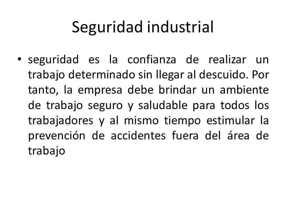 Seguridad industrial seguridad es la confianza de realizar un trabajo determinado sin llegar al descuido. Por tanto, la empresa debe brindar un ambien