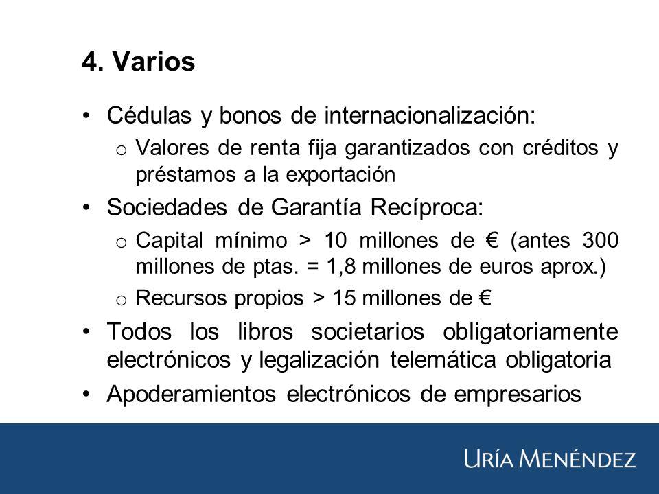 Cédulas y bonos de internacionalización: o Valores de renta fija garantizados con créditos y préstamos a la exportación Sociedades de Garantía Recíproca: o Capital mínimo > 10 millones de (antes 300 millones de ptas.