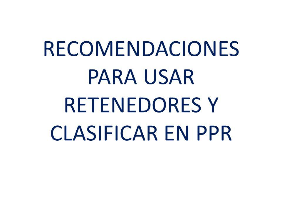 RECOMENDACIONES PARA USAR RETENEDORES Y CLASIFICAR EN PPR