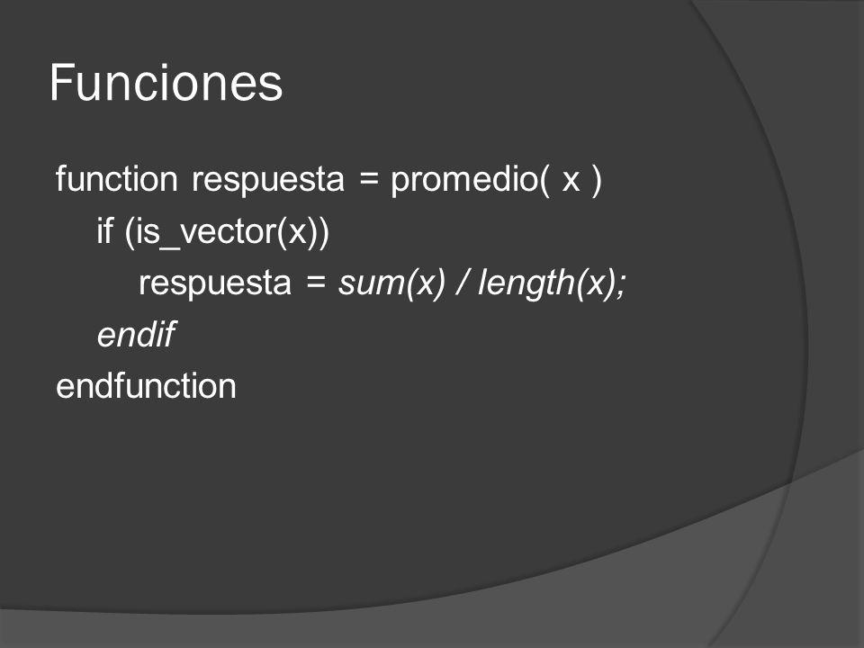 Funciones function respuesta = promedio( x ) if (is_vector(x)) respuesta = sum(x) / length(x); endif endfunction