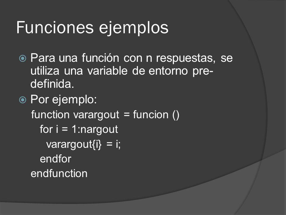 Funciones ejemplos Para una función con n respuestas, se utiliza una variable de entorno pre- definida.