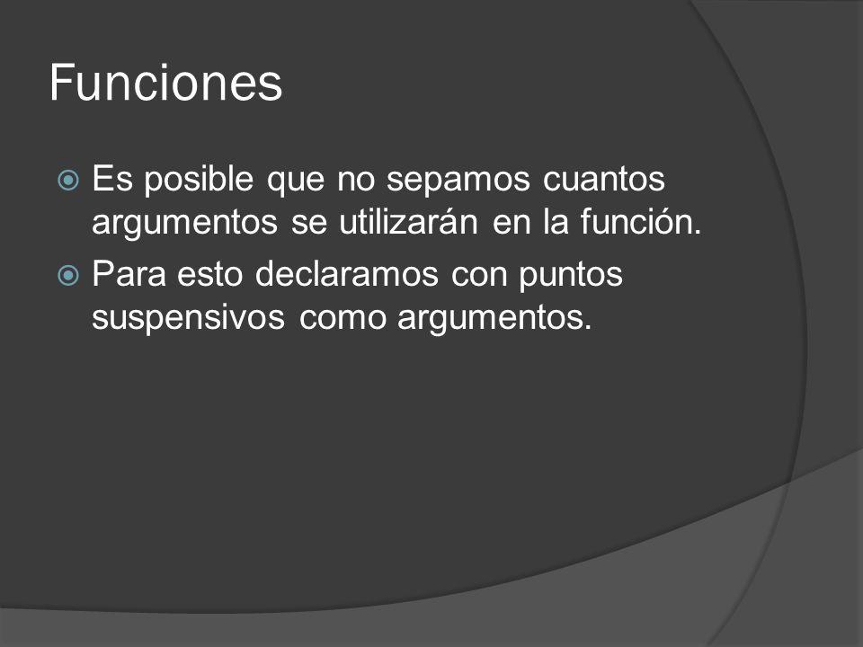 Funciones Es posible que no sepamos cuantos argumentos se utilizarán en la función.