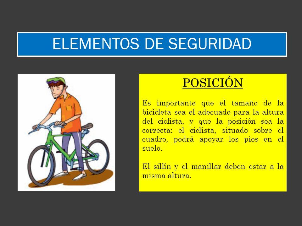 ELEMENTOS DE SEGURIDAD POSICIÓN Es importante que el tamaño de la bicicleta sea el adecuado para la altura del ciclista, y que la posición sea la corr