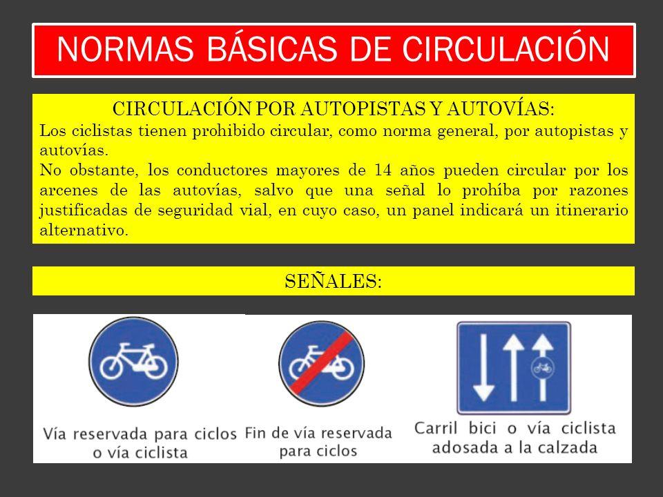 NORMAS BÁSICAS DE CIRCULACIÓN CIRCULACIÓN POR AUTOPISTAS Y AUTOVÍAS: Los ciclistas tienen prohibido circular, como norma general, por autopistas y aut