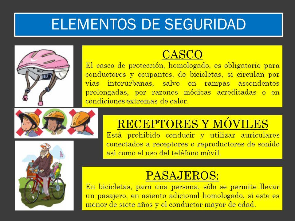 ELEMENTOS DE SEGURIDAD CASCO El casco de protección, homologado, es obligatorio para conductores y ocupantes, de bicicletas, si circulan por vías inte