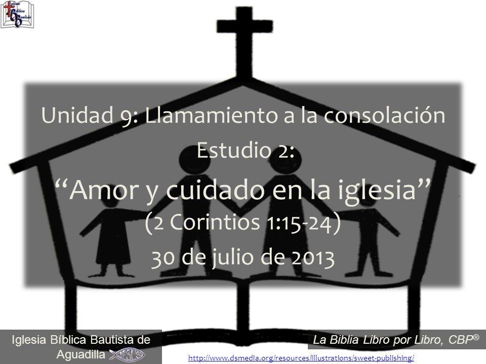 1 Iglesia Bíblica Bautista de Aguadilla La Biblia Libro por Libro, CBP ® Unidad 9: Llamamiento a la consolación Estudio 2: Amor y cuidado en la iglesi