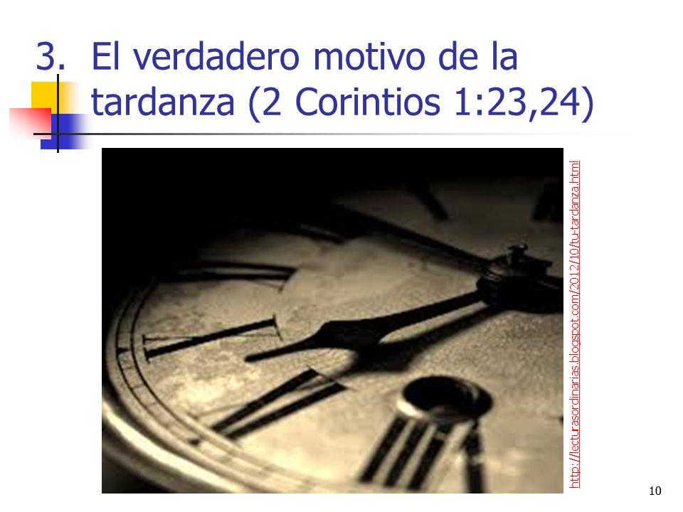 3.El verdadero motivo de la tardanza (2 Corintios 1:23,24) 10 http://lecturasordinarias.blogspot.com/2012/10/tu-tardanza.html