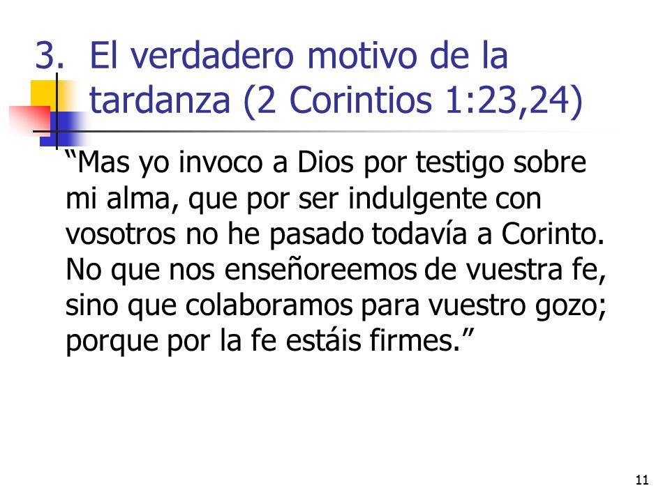11 Mas yo invoco a Dios por testigo sobre mi alma, que por ser indulgente con vosotros no he pasado todavía a Corinto. No que nos enseñoreemos de vues