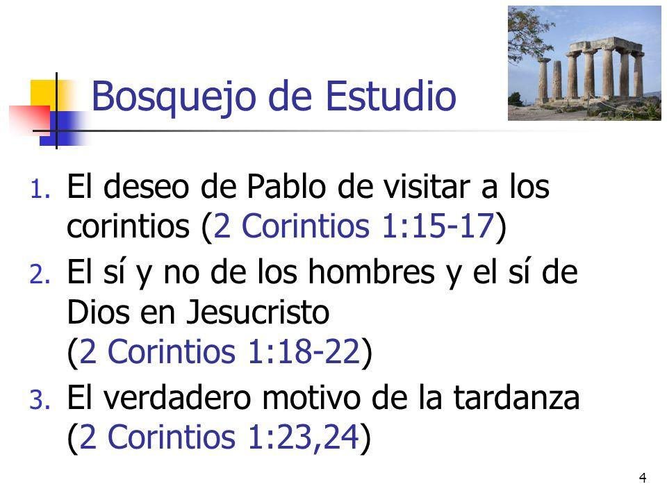 Bosquejo de Estudio 1.El deseo de Pablo de visitar a los corintios (2 Corintios 1:15-17) 2.