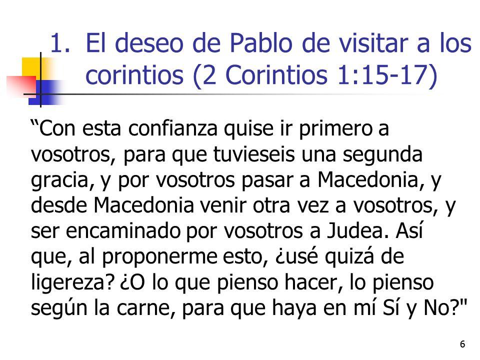 66 Con esta confianza quise ir primero a vosotros, para que tuvieseis una segunda gracia, y por vosotros pasar a Macedonia, y desde Macedonia venir otra vez a vosotros, y ser encaminado por vosotros a Judea.