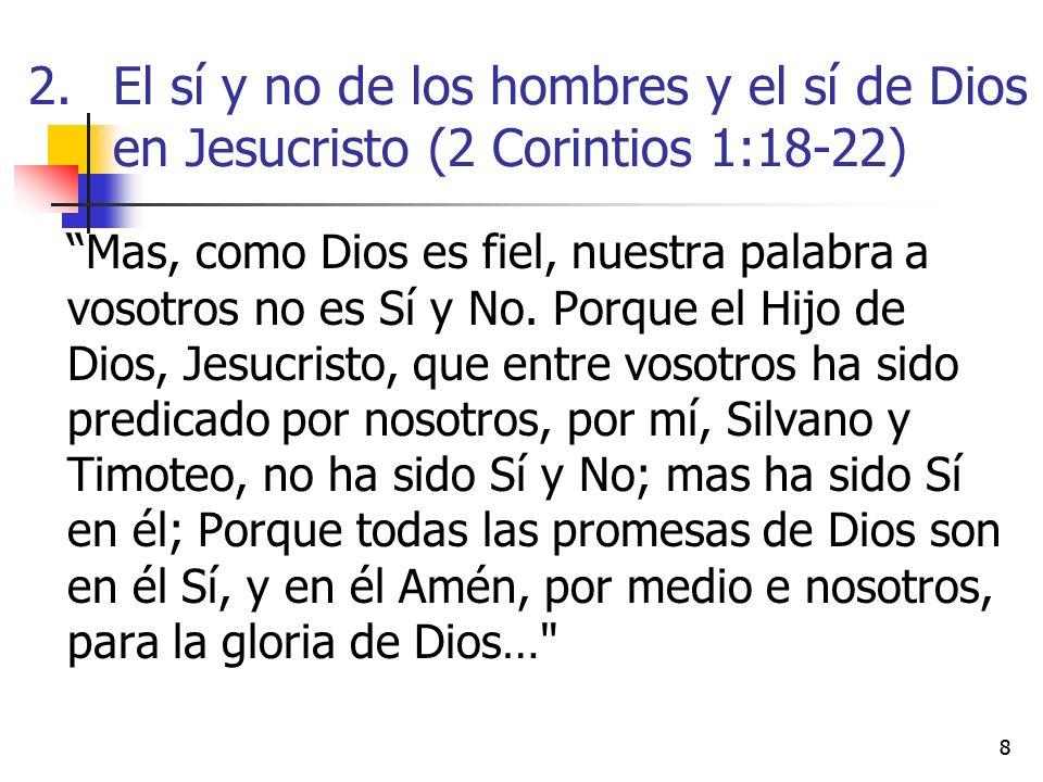 88 Mas, como Dios es fiel, nuestra palabra a vosotros no es Sí y No. Porque el Hijo de Dios, Jesucristo, que entre vosotros ha sido predicado por noso