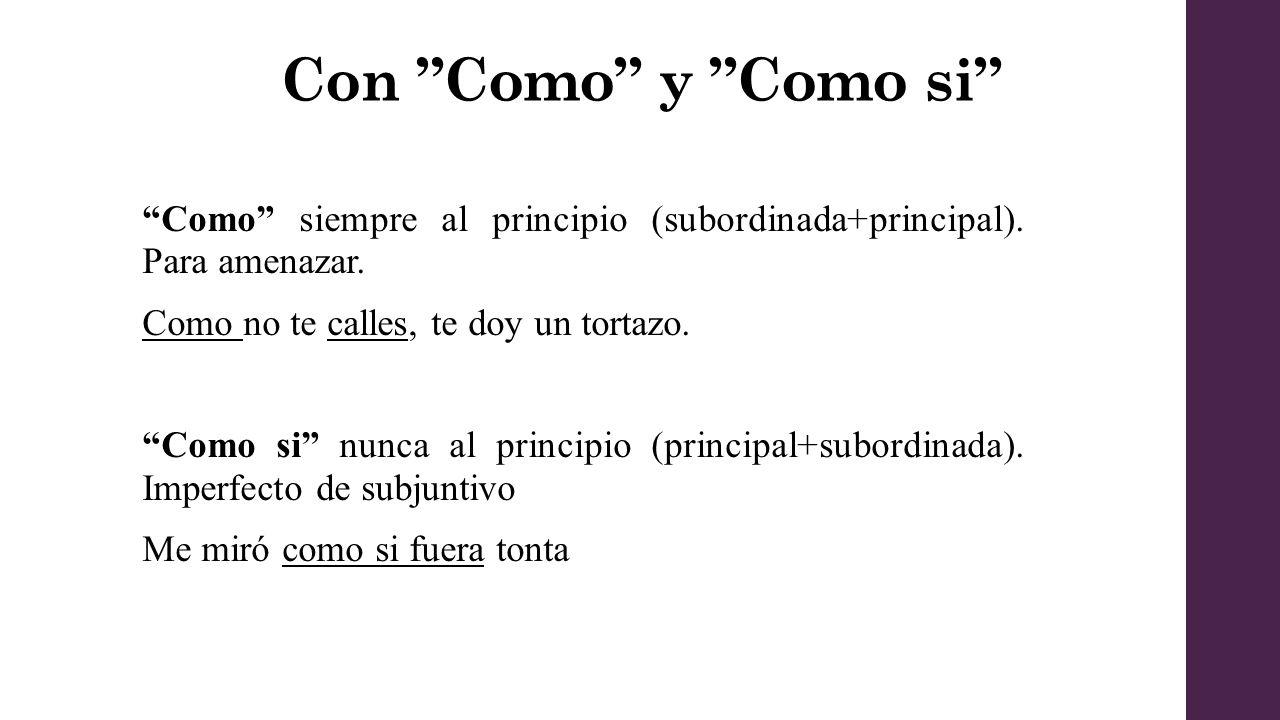 Con Como y Como si Como siempre al principio (subordinada+principal).