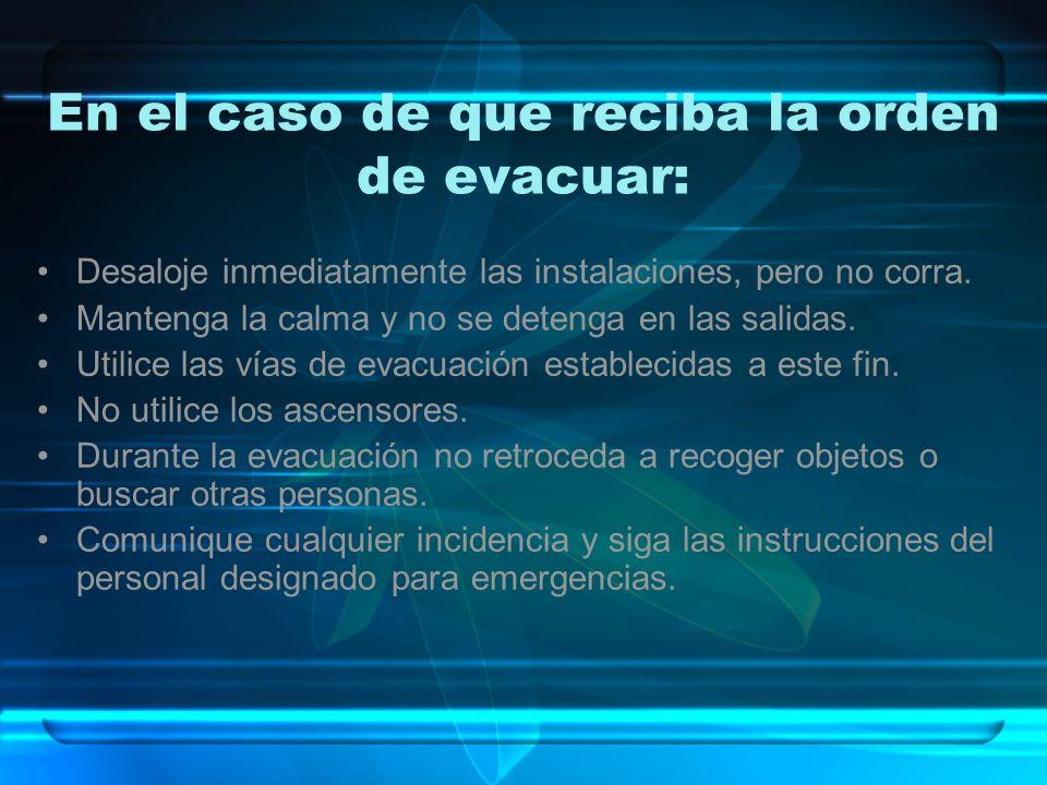 En el caso de que reciba la orden de evacuar: Desaloje inmediatamente las instalaciones, pero no corra. Mantenga la calma y no se detenga en las salid