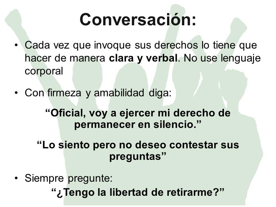 Conversación: Cada vez que invoque sus derechos lo tiene que hacer de manera clara y verbal.