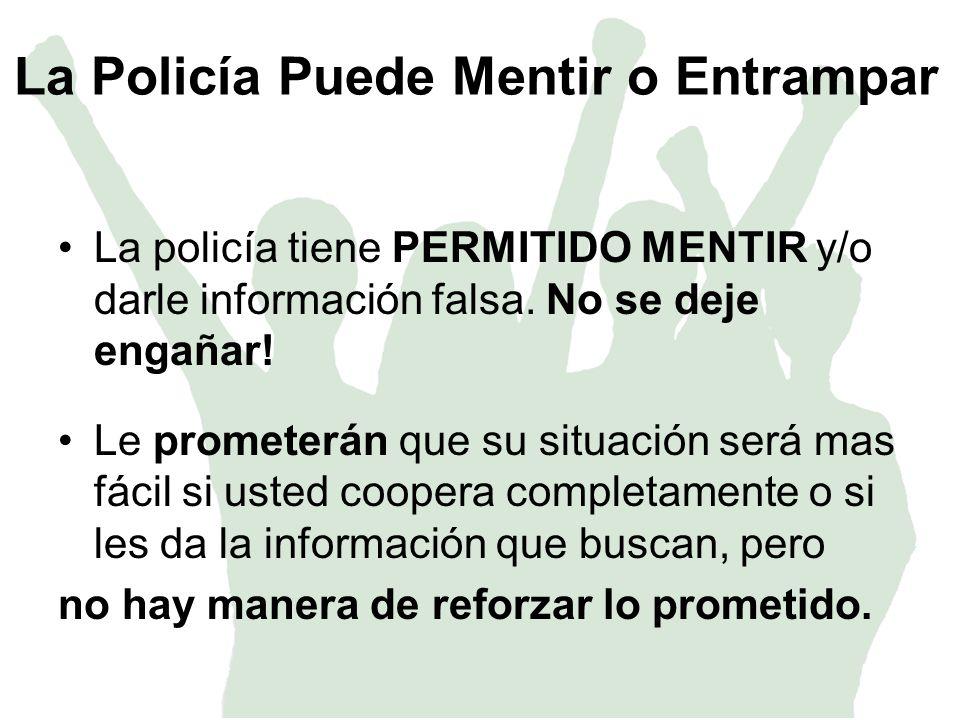 La Policía Puede Mentir o Entrampar La policía tiene PERMITIDO MENTIR y/o darle información falsa.