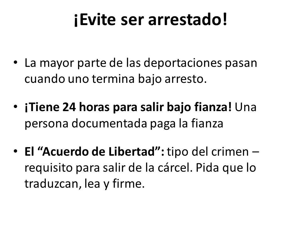 ¡Evite ser arrestado.La mayor parte de las deportaciones pasan cuando uno termina bajo arresto.