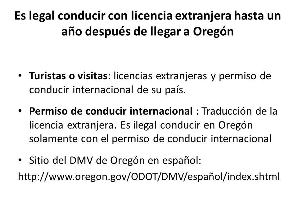 Es legal conducir con licencia extranjera hasta un año después de llegar a Oregón Turistas o visitas: licencias extranjeras y permiso de conducir internacional de su país.