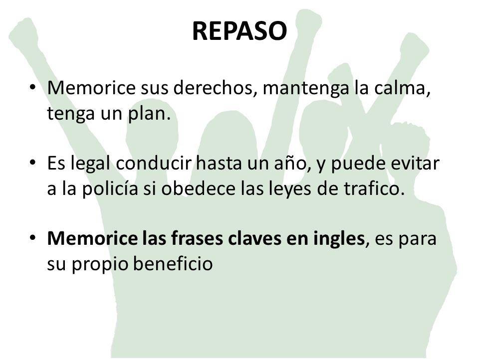 REPASO Memorice sus derechos, mantenga la calma, tenga un plan.