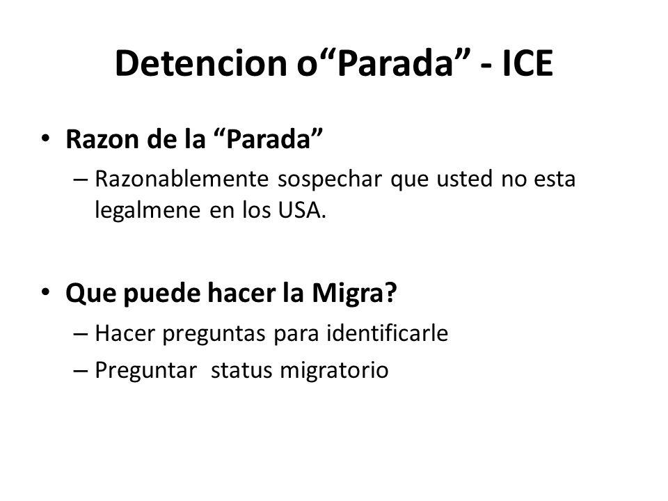 Detencion oParada - ICE Razon de la Parada – Razonablemente sospechar que usted no esta legalmene en los USA.