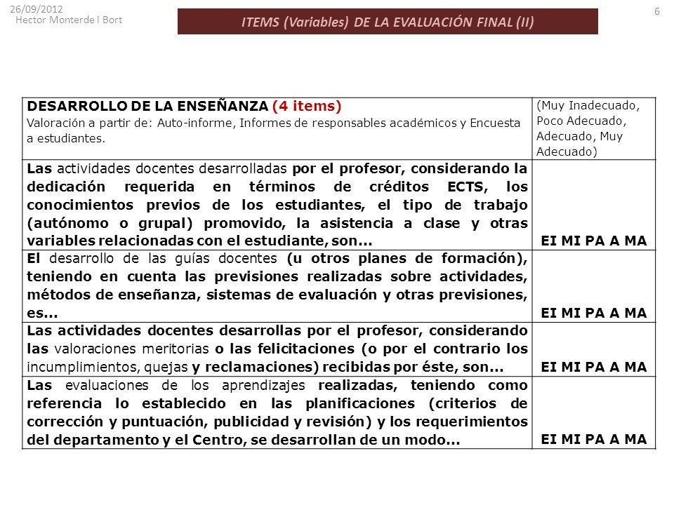 ITEMS (Variables) DE LA EVALUACIÓN FINAL (II) 26/09/2012 Hector Monterde i Bort 6 DESARROLLO DE LA ENSEÑANZA (4 items) Valoración a partir de: Auto-in
