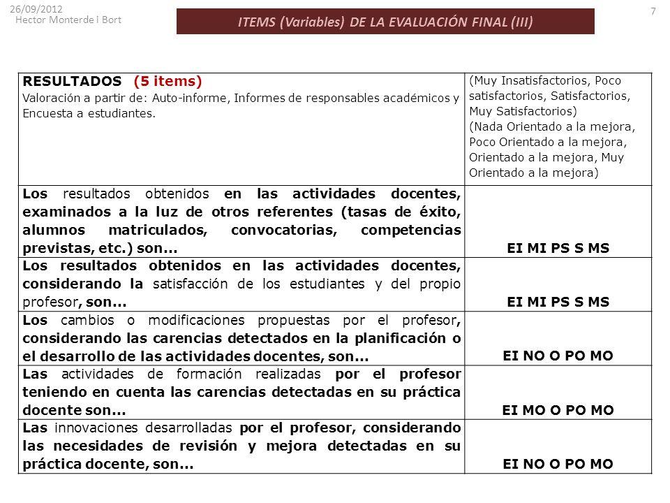 ITEMS (Variables) DE LA EVALUACIÓN FINAL (III) 26/09/2012 Hector Monterde i Bort 7 RESULTADOS (5 items) Valoración a partir de: Auto-informe, Informes