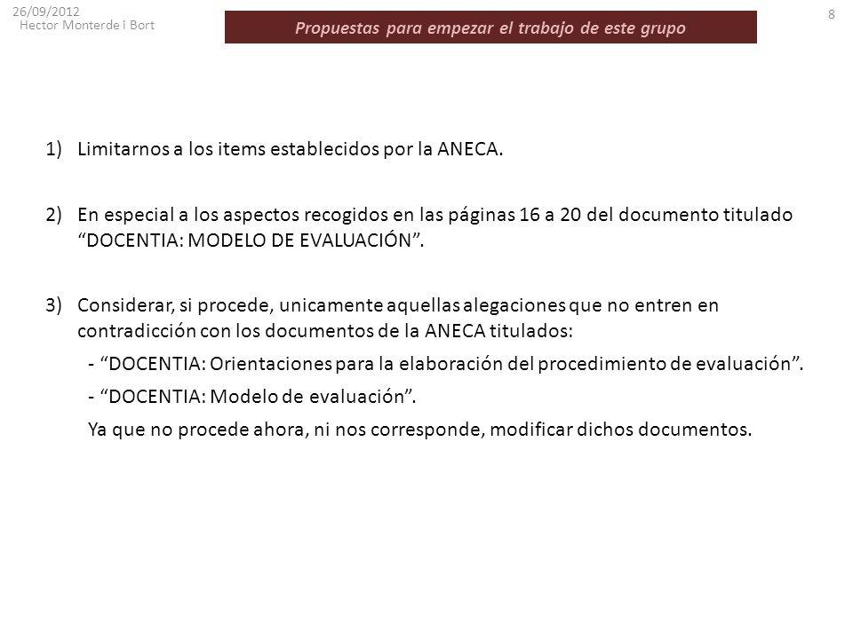 Propuestas para empezar el trabajo de este grupo 26/09/2012 Hector Monterde i Bort 8 1)Limitarnos a los items establecidos por la ANECA. 2)En especial