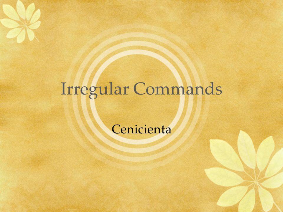 Irregular Commands Cenicienta