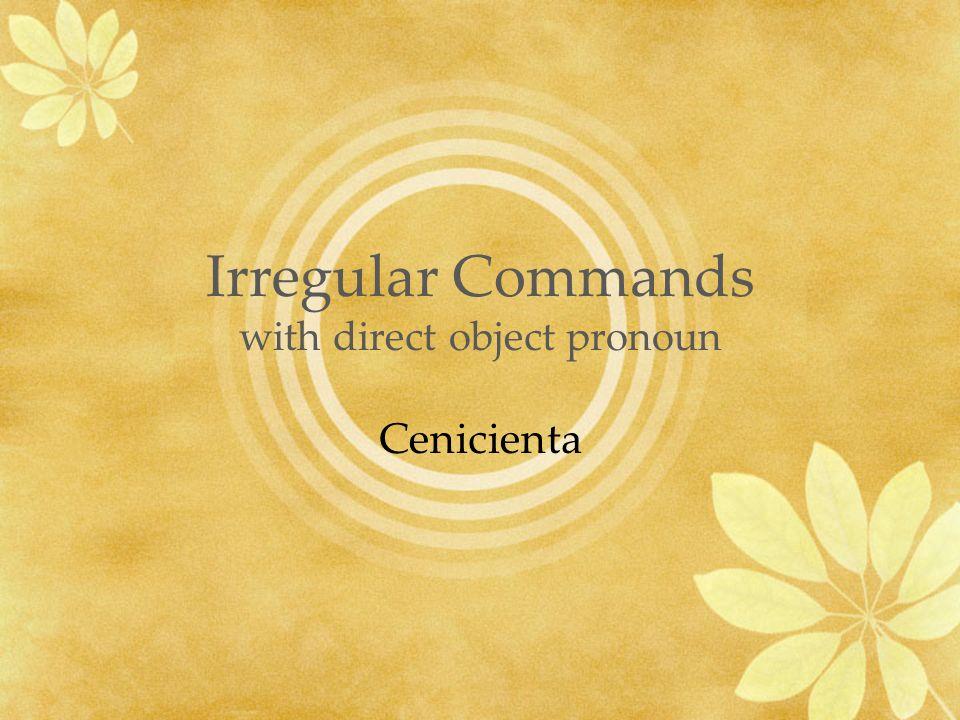 Irregular Commands with direct object pronoun Cenicienta