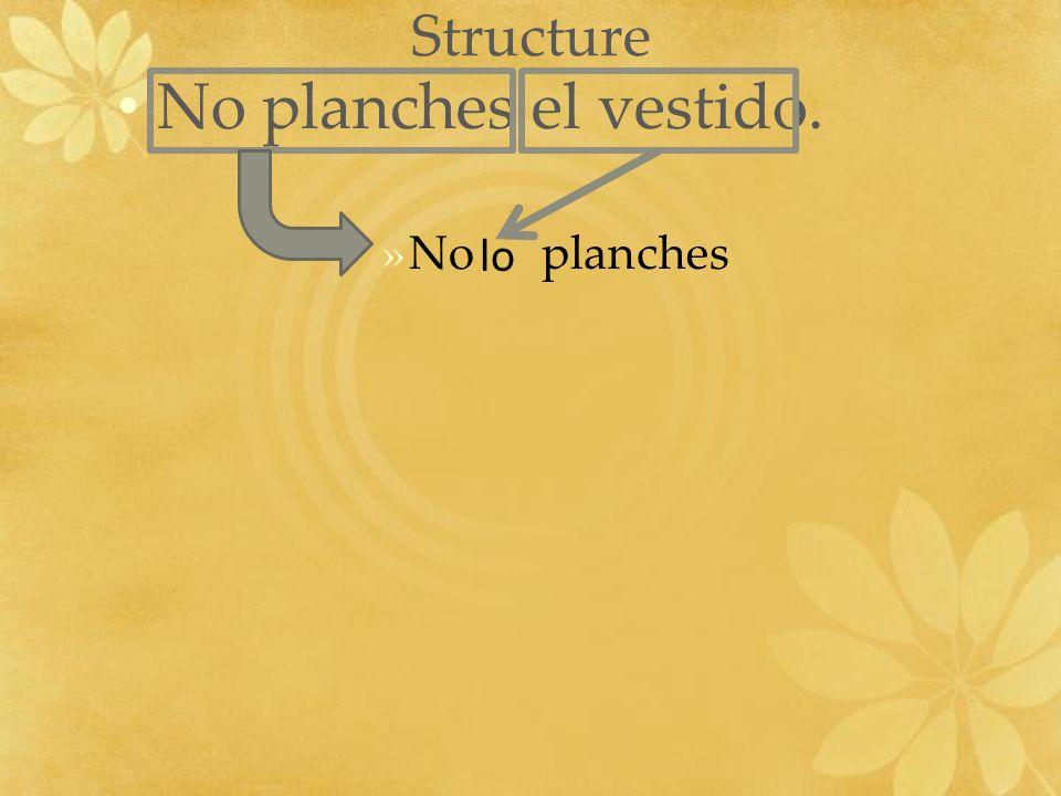 Structure No planches el vestido. »No planches lo