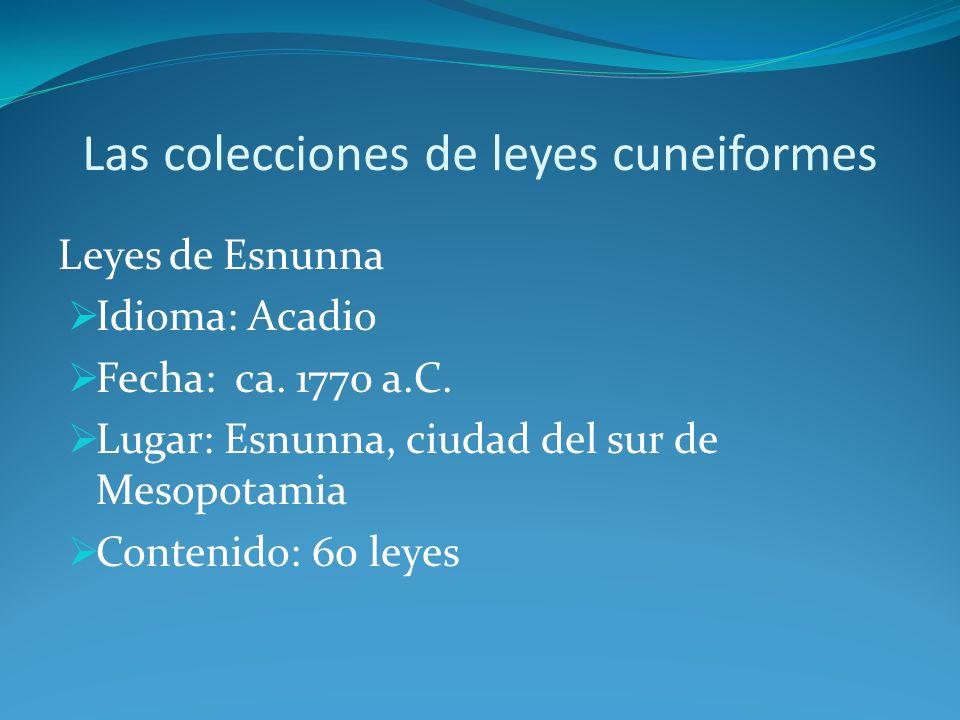 Las colecciones de leyes cuneiformes Leyes de Hammurabi Idioma: Acadio Fecha: ca.