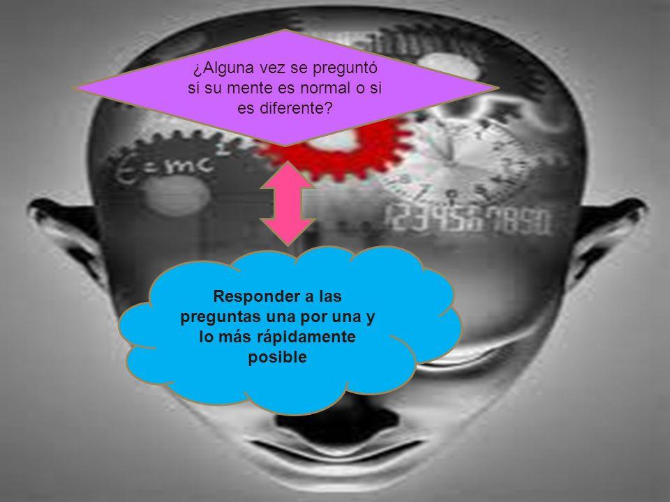 ¿Alguna vez se preguntó si su mente es normal o si es diferente? Responder a las preguntas una por una y lo más rápidamente posible