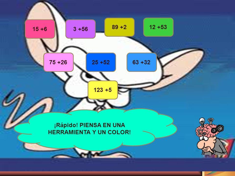 ¡Rápido! PIENSA EN UNA HERRAMIENTA Y UN COLOR! 15 +6 123 +5 63 +3225 +5275 +26 12 +5389 +2 3 +56