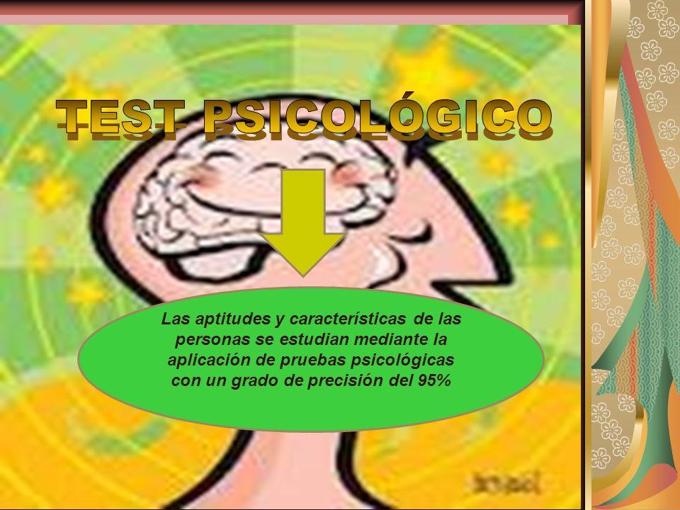 Las aptitudes y características de las personas se estudian mediante la aplicación de pruebas psicológicas con un grado de precisión del 95%