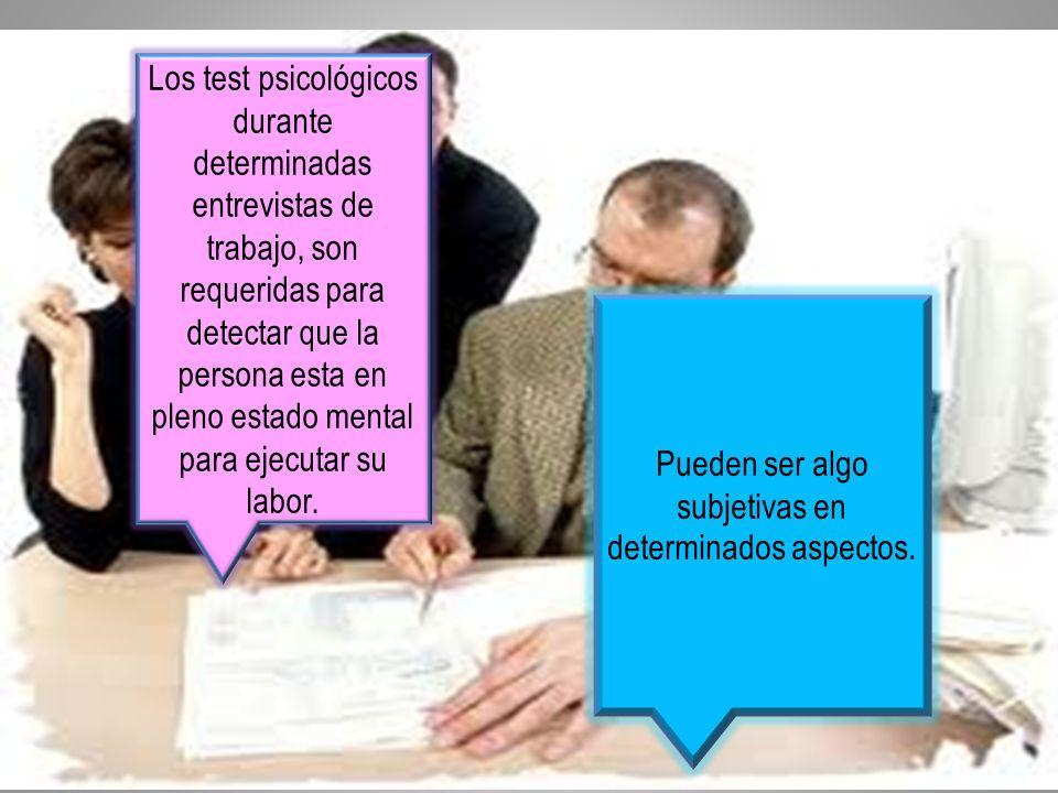 Los test psicológicos durante determinadas entrevistas de trabajo, son requeridas para detectar que la persona esta en pleno estado mental para ejecut