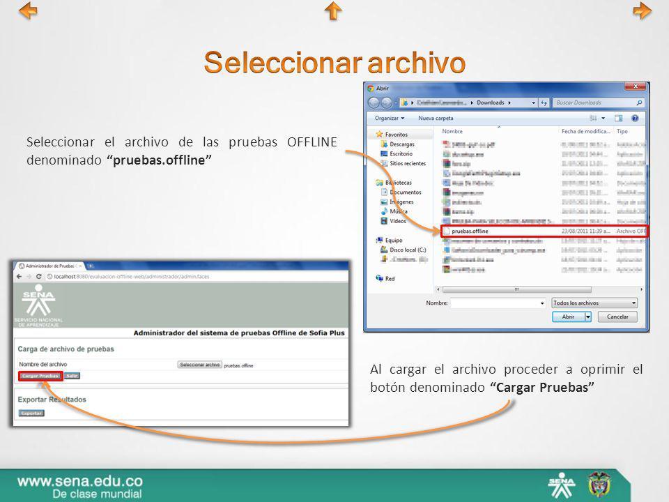 Seleccionar el archivo de las pruebas OFFLINE denominado pruebas.offline Al cargar el archivo proceder a oprimir el botón denominado Cargar Pruebas