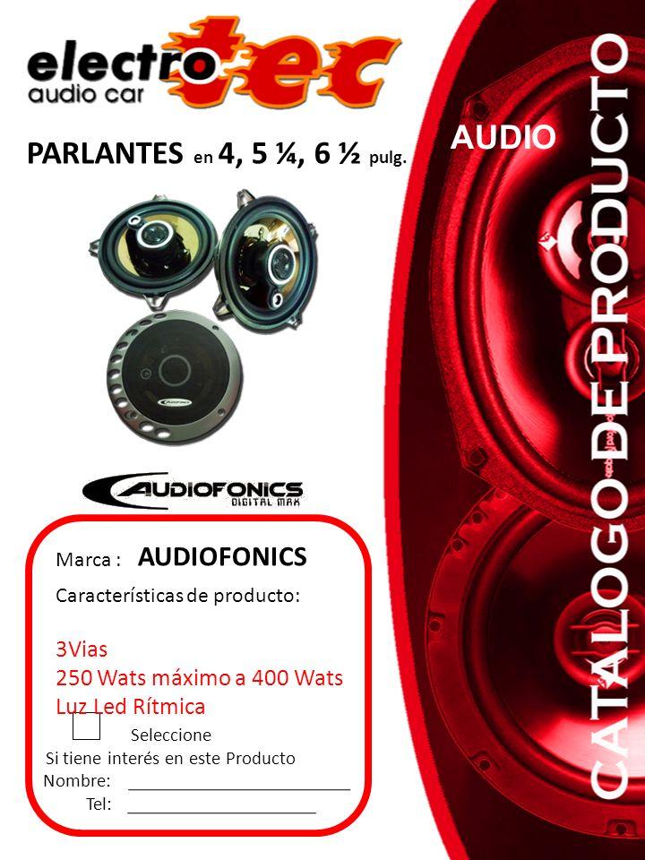 Seleccione Si tiene interés en este Producto Nombre: Tel: Marca : AUDIOFONICS PARLANTES en 4, 5 ¼, 6 ½ pulg. AUDIO Características de producto: 3Vias