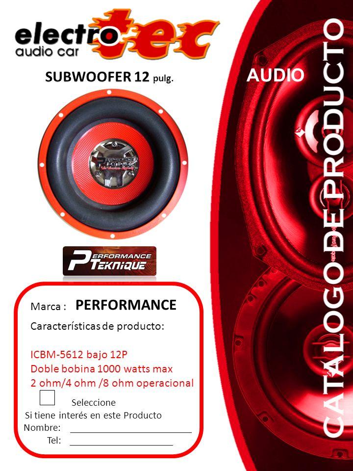Seleccione Si tiene interés en este Producto Nombre: Tel: Marca : PERFORMANCE SUBWOOFER 12 pulg. AUDIO Características de producto: ICBM-5612 bajo 12P