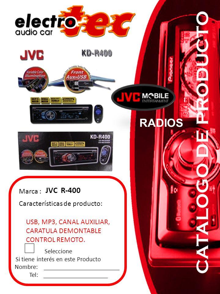 Seleccione Si tiene interés en este Producto Nombre: Tel: Marca : JVC R-400 Características de producto: RADIOS USB, MP3, CANAL AUXILIAR, CARATULA DEM