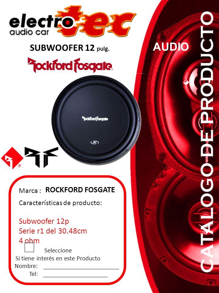 AUDIO Seleccione Si tiene interés en este Producto Nombre: Tel: Marca : ROCKFORD FOSGATE Características de producto: Subwoofer 12p Serie r1 del 30.48cm 4 ohm SUBWOOFER 12 pulg.