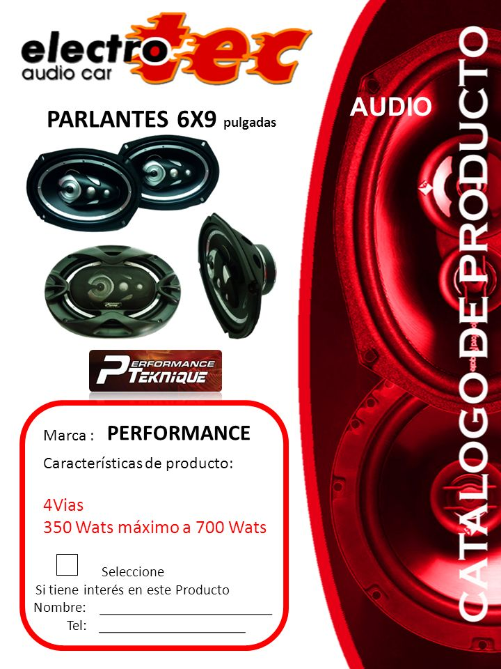 Seleccione Si tiene interés en este Producto Nombre: Tel: Características de producto: 3Vias 250 Wats máximo a 400 Wats 100 RMS Marca : PERFORMANCE PARLANTES en 4, 5 ¼, 6 ½ pulg.