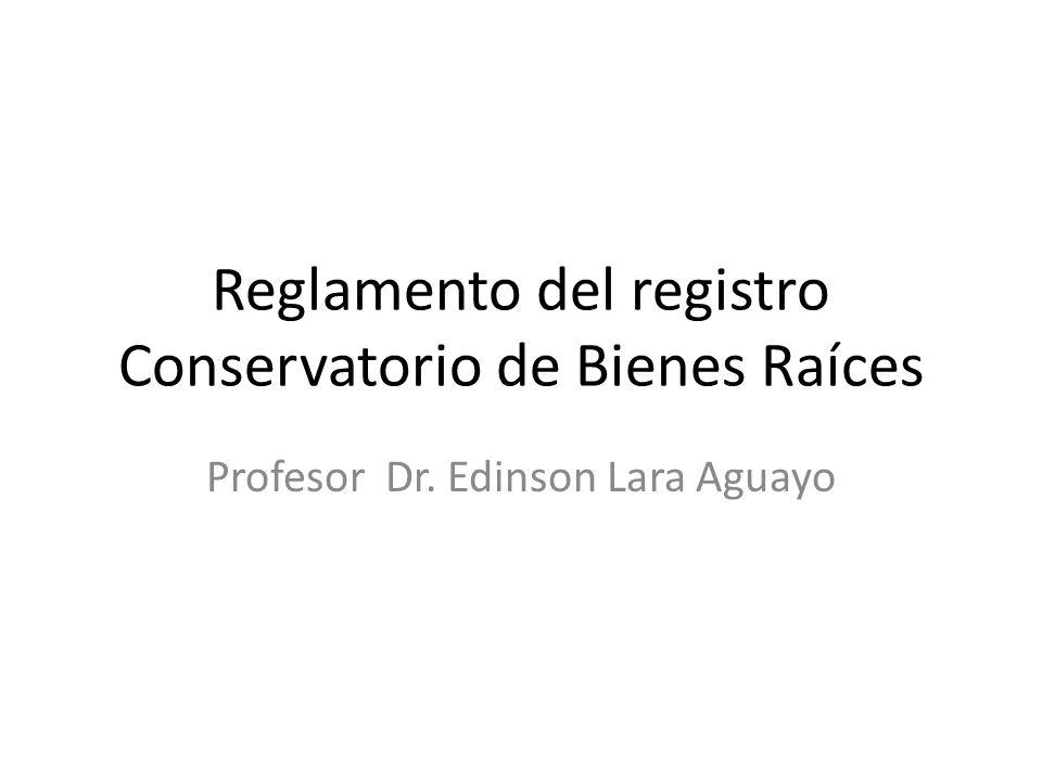 Reglamento del registro Conservatorio de Bienes Raíces Profesor Dr. Edinson Lara Aguayo
