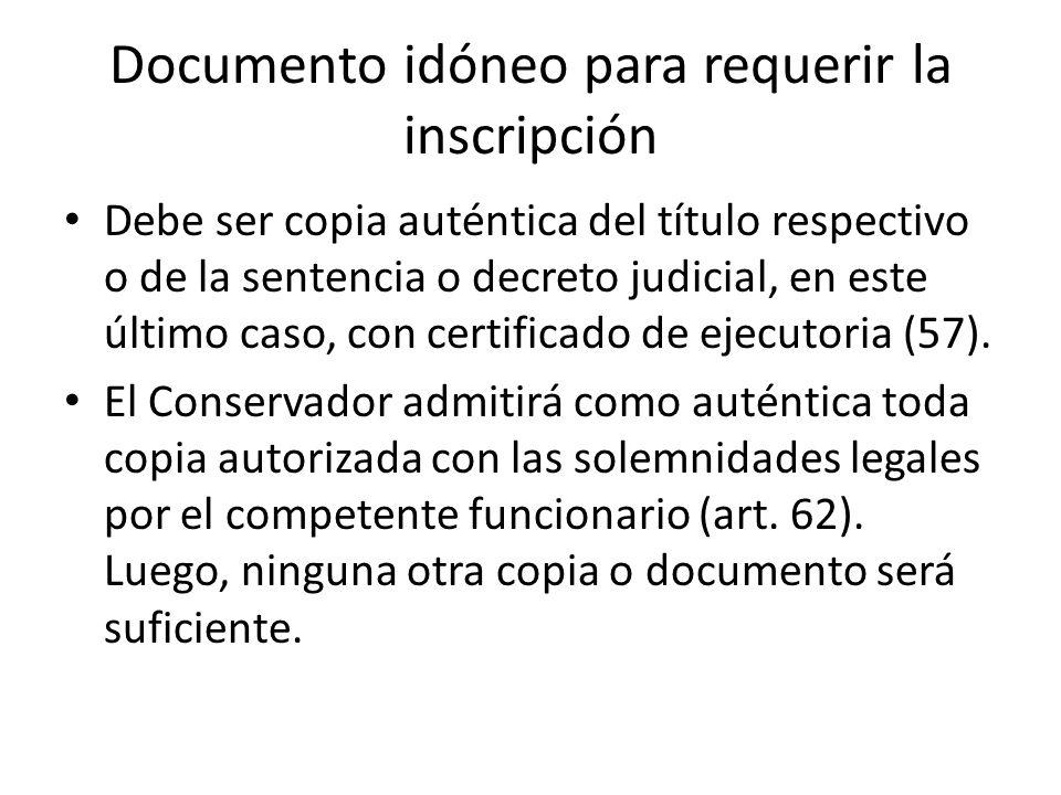 Documento idóneo para requerir la inscripción Debe ser copia auténtica del título respectivo o de la sentencia o decreto judicial, en este último caso