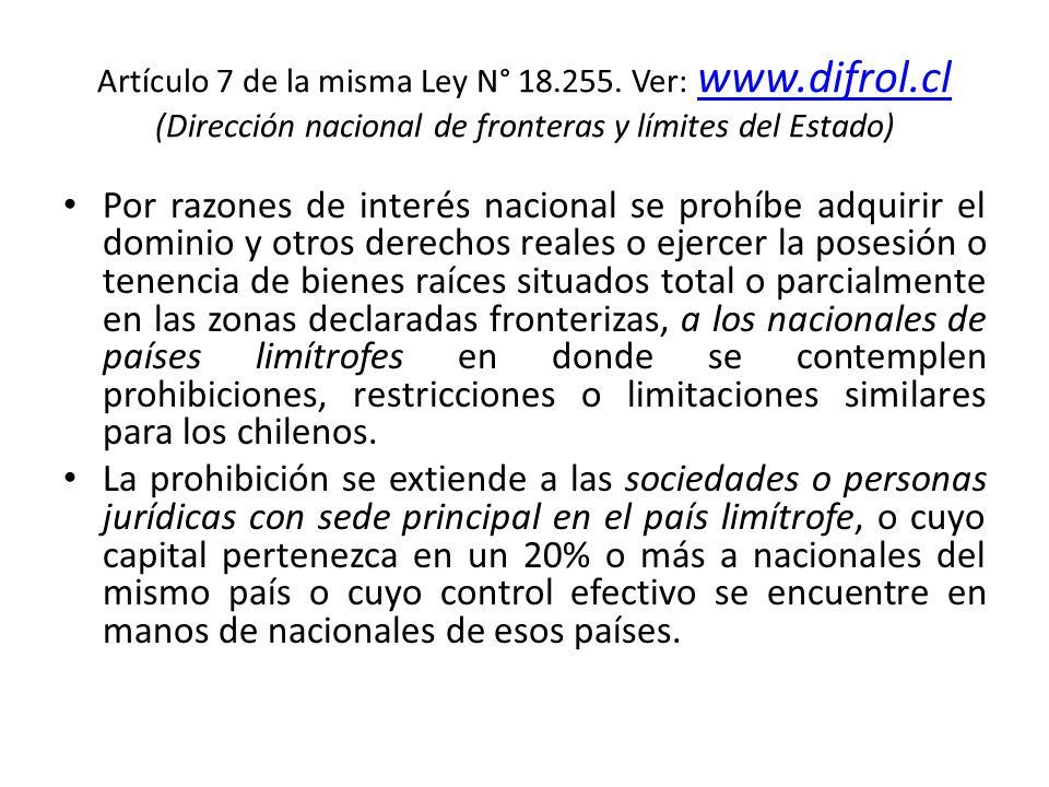 Artículo 7 de la misma Ley N° 18.255. Ver: www.difrol.cl (Dirección nacional de fronteras y límites del Estado) www.difrol.cl Por razones de interés n
